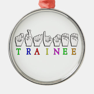 TRAINEE  ASL FINGERSPELLED NAME SIGN ORNAMENTS