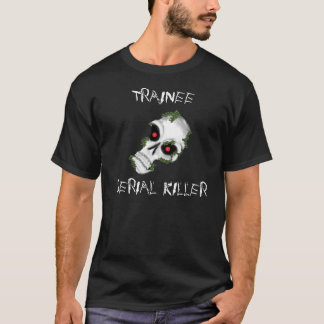 Trainee Serial Killer T-Shirt
