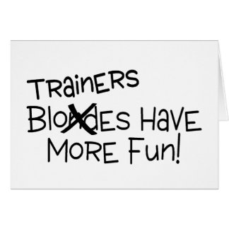 Trainers Have More Fun Greeting Cards