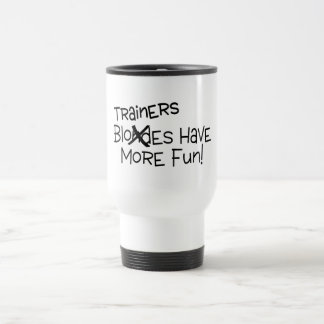Trainers Have More Fun Travel Mug