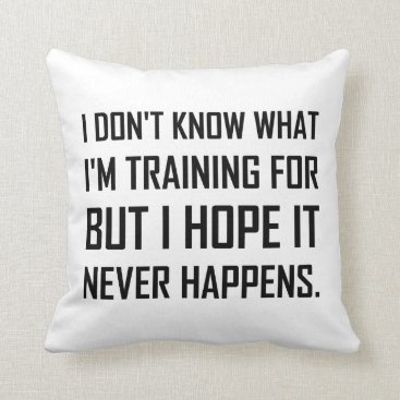 Training For Hope It Never Happens Throw Pillow