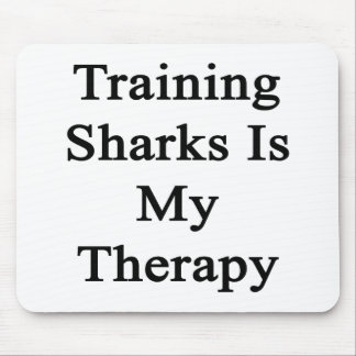 Training Sharks Is My Therapy Mouse Pads