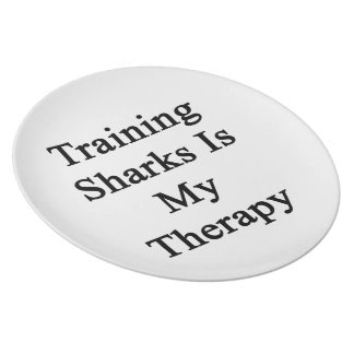 Training Sharks Is My Therapy Plate