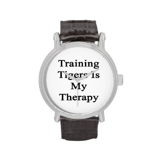 Training Tigers Is My Therapy Watches
