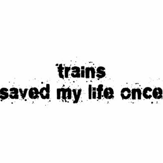 Trains Saved My Life Once Photo Sculpture Ornament