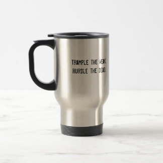 Trample the weak.Hurdle the dead. Travel Mug