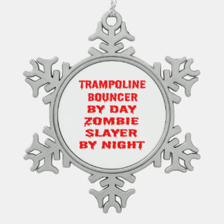 Trampoline Bouncer by Day Zombie Slayer by Night Snowflake Pewter Christmas Ornament