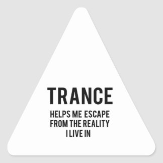 Trance helps me escape from the reality i live in triangle sticker
