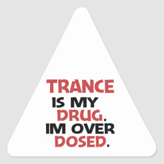 Trance is my Drug I'm over Dosed Triangle Sticker