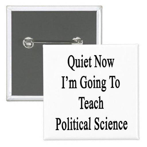 Tranquilidad ahora voy a enseñar a ciencia polític pins