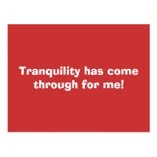 Tranquility has come through for me! postcard