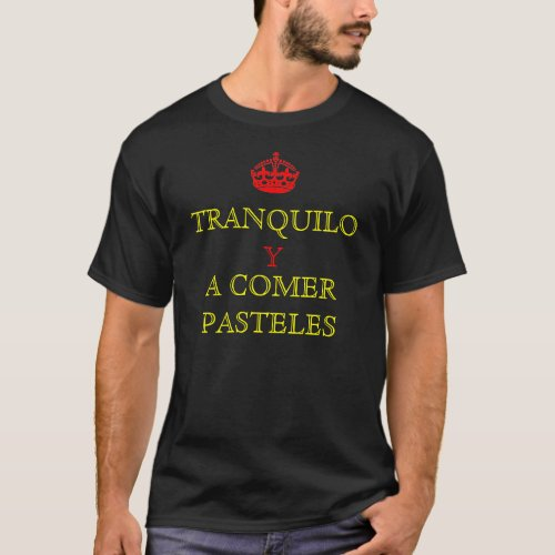 TRANQUILO Y A COMER PASTELES T_Shirt