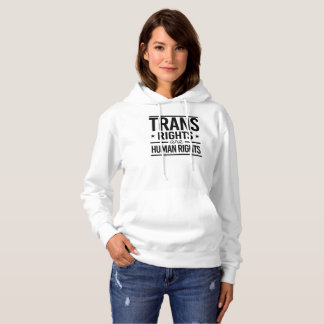 Trans Rights are Human Rights -- -  Hoodie