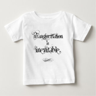 """""""Transformation is Inevitable"""" Infant T-Shirt"""