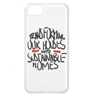 TRANSFORMING OUR HOUSES INTO SUSTAINABLE HOMES iPhone 5C CASE