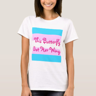 """Transgender MTF """"This Butterfly Got Her Wings"""" T-Shirt"""