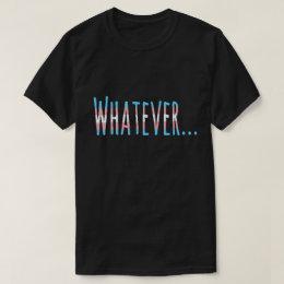 "Transgender Pride Flag Colors ""Whatever"" T-Shirt"