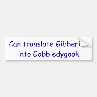 Translate Gibberish to Gobbledygook Bumper Sticker