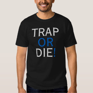 TRAP OR DIE TEE SHIRT