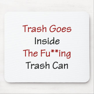 Trash Goes Inside The Fuing Trash Can Mouse Pad