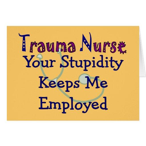 Trauma Nurse Your stupidity Keeps Me Employed Greeting Cards