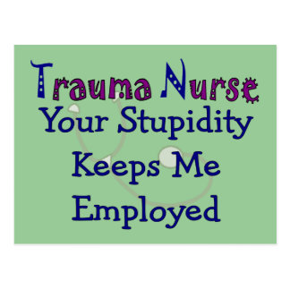 Trauma Nurse Your stupidity Keeps Me Employed Postcard