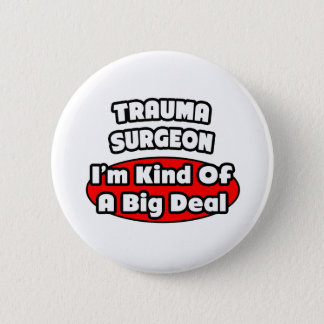 Trauma Surgeon...Big Deal Button