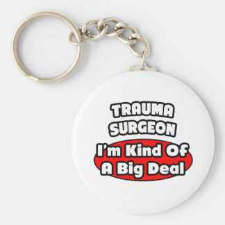 Trauma Surgeon...Big Deal Basic Round Button Keychain