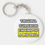 Trauma Surgeon .. I'm Kind of a Big Deal Key Chains