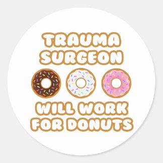 Trauma Surgeon .. Will Work For Donuts Round Sticker