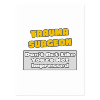 Trauma Surgeon .. You're Impressed Postcard