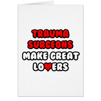 Trauma Surgeons Make Great Lovers Greeting Card