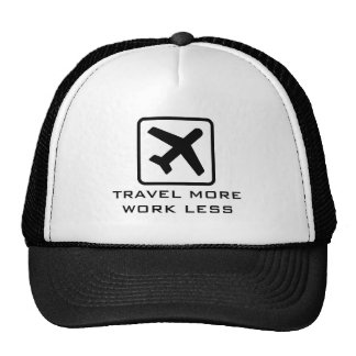 TRAVEL MORE WORK LESS funny quote trucker hat