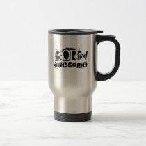 """Travel Mug """"Born Awesome"""""""