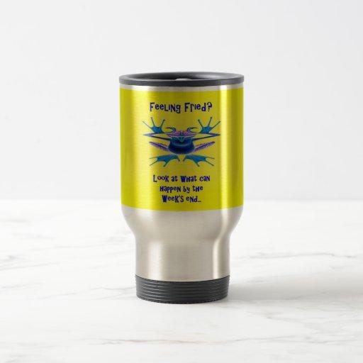 Travel Mug- Feeling Fried?