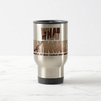 Travel Mugs - What Earthquake?