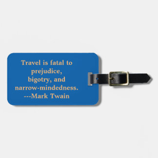 "TRAVEL QUOTE, ""TRAVEL IS FATAL TO  PREJUDICE. . . TRAVEL BAG TAGS"