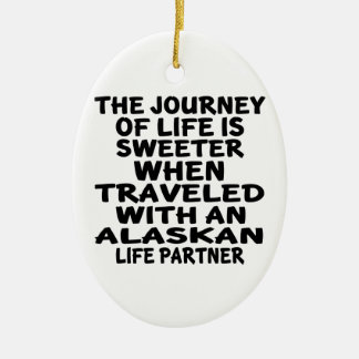 Traveled With A Alaskan Life Partner Ceramic Ornament