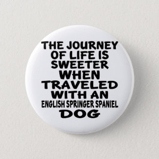 Traveled With A English Springer Spaniel Life Part Button