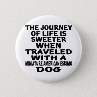 Traveled With A Miniature American Eskimo Life Par Button