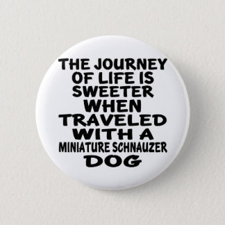 Traveled With A Miniature Schnauzer Life Partner Pinback Button