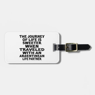 Traveled With An Argentinean Life Partner Luggage Tag
