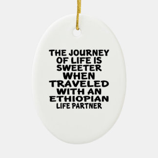 Traveled With An Ethiopian Life Partner Ceramic Ornament