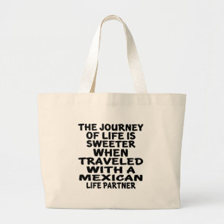 Traveled With An Mexican Life Partner Large Tote Bag