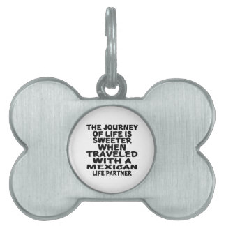 Traveled With An Mexican Life Partner Pet ID Tag