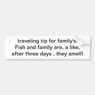 traveling tip for family's.Fish and family are,... Car Bumper Sticker