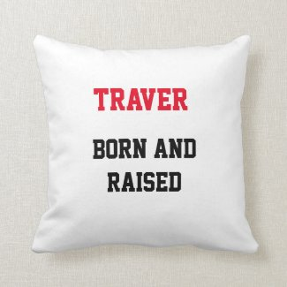 Traver Born and Raised Throw Pillow