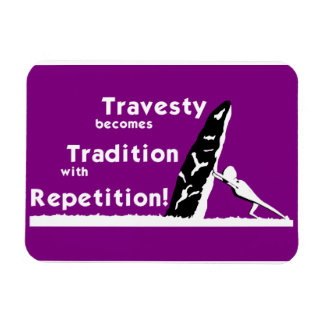 Travesty Becomes Tradition Fridge Magnet