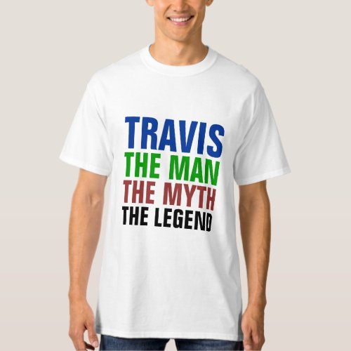 Travis the man the myth the legend T_Shirt