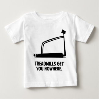 Treadmills Get You Nowhere Baby T-Shirt